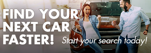 Find your next car Faster.  Start your search today!